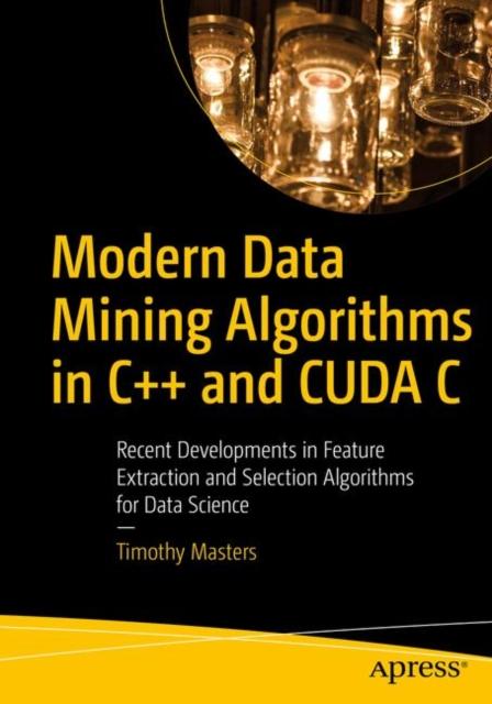 Modern Data Mining Algorithms in C++ and CUDA C