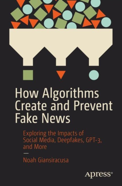 How Algorithms Create and Prevent Fake News