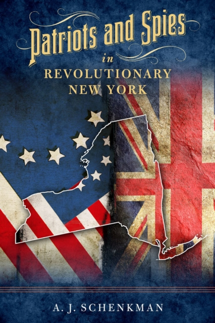 Patriots and Spies in Revolutionary New York