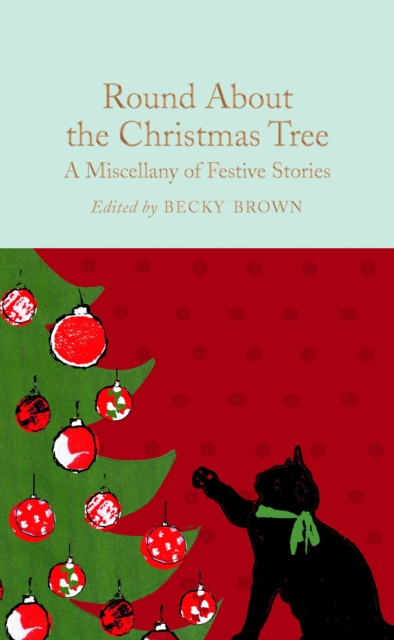 Round About the Christmas Tree : A Miscellany of Festive Stories (Macmillan Collector's Library)