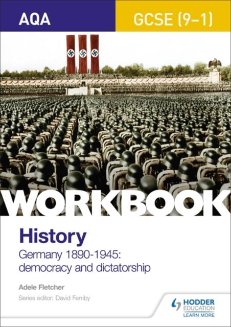 AQA GCSE (9-1) History Workbook: Germany, 1890-1945: Democracy and Dictatorship