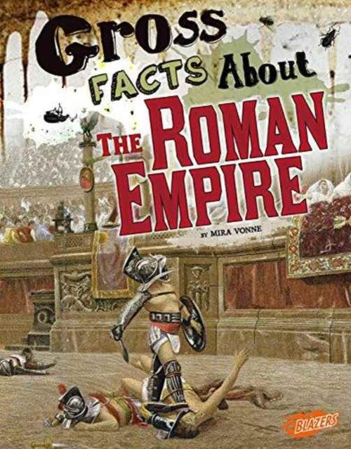 Gross Facts About the Roman Empire (Gross History)