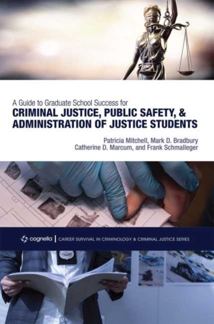 Guide to Graduate School Success for Criminal Justice, Public Safety, and Administration of Justice Students