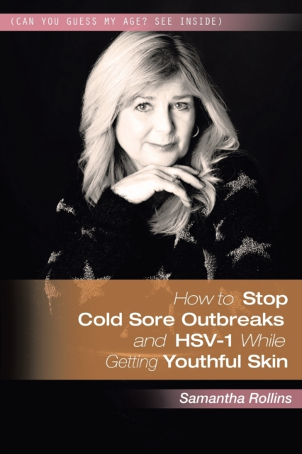 How to Stop Cold Sore Outbreaks and HSV-1 While Getting Youthful Skin