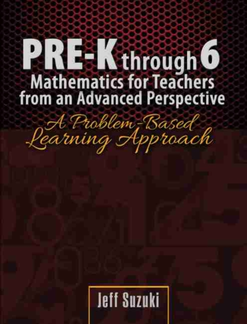 Pre-K through 6 Mathematics for Teachers from an Advanced Perspective: A Problem Based Learning Approach