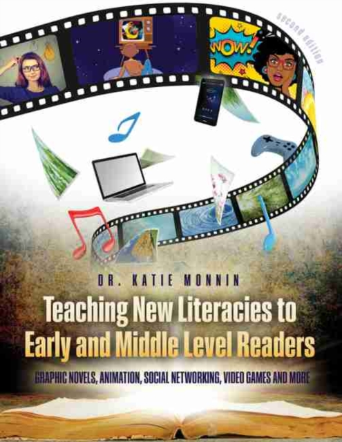 Teaching New Literacies to Early and Middle Level Readers: Graphic Novels, Animation, Social Networking, Video Games, and More