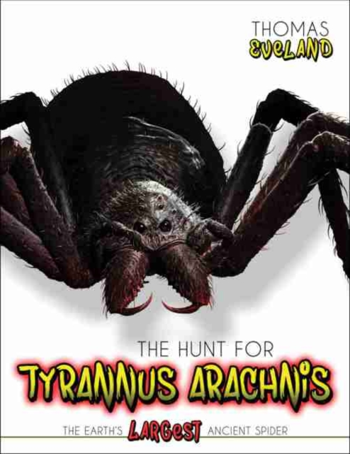 Hunt for Tyrannus Arachnis, the Earth's Largest Ancient Spider