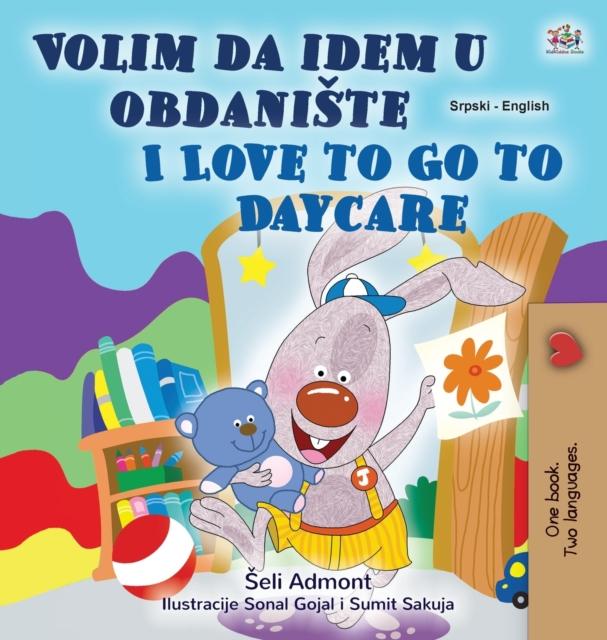 I Love to Go to Daycare (Serbian English Bilingual Children's Book - Latin Alphabet)