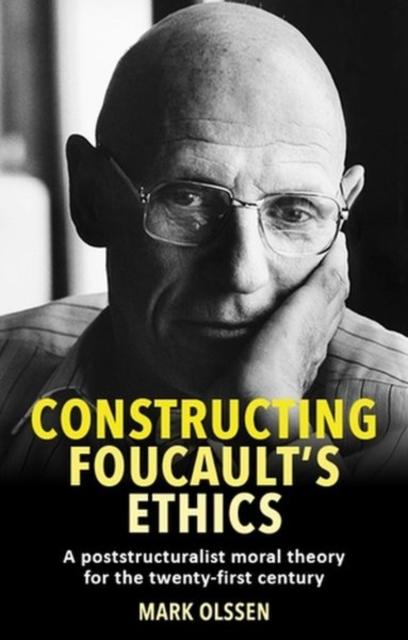 Constructing Foucault's Ethics