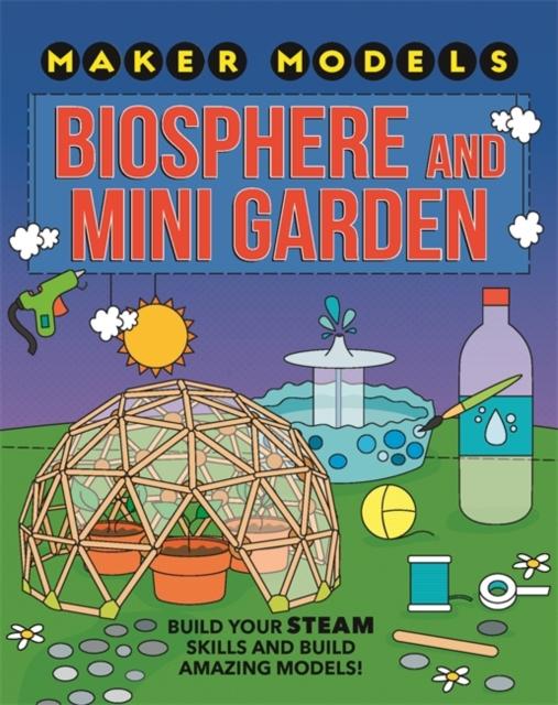Maker Models: Biosphere and Mini-garden