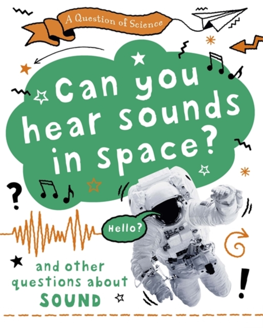 Question of Science: Can you hear sounds in space? And other questions about sound