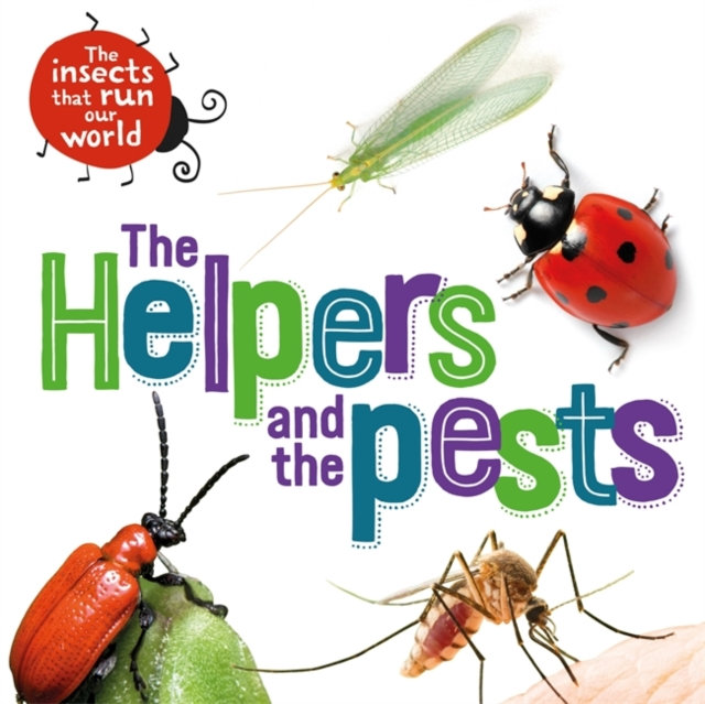 Insects that Run Our World: The Helpers and the Pests