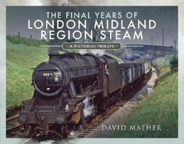 Final Years of London Midland Region Steam