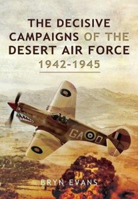 Decisive Campaigns of the Desert Air Force, 1942-1945