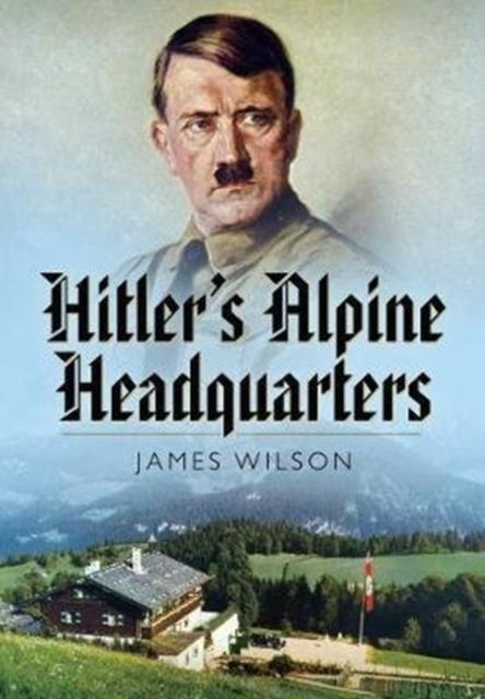 Hitler's Alpine Headquarters