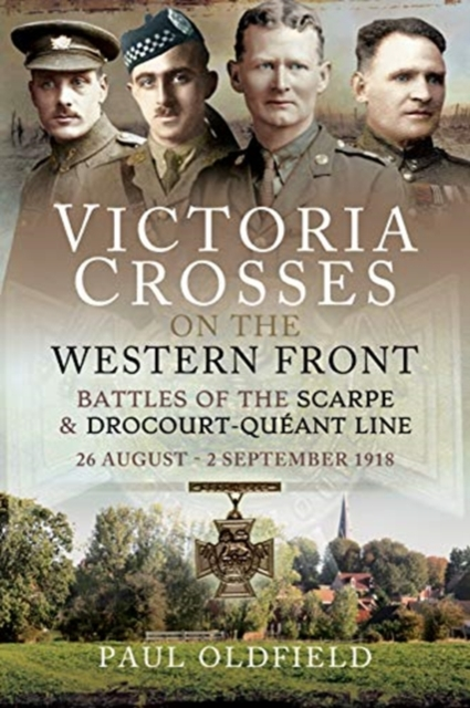 Victoria Crosses on the Western Front - Battles of the Scarpe 1918 and Drocourt-Queant Line