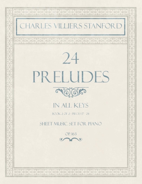 24 Preludes - In all Keys - Book 2 of 2 - Pieces 17-24 - Sheet Music set for Piano - Op. 163