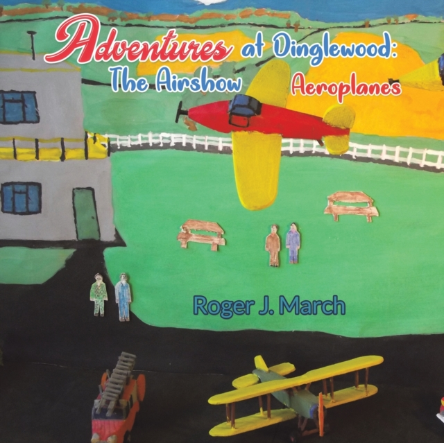 Adventures at Dinglewood: The Airshow Aeroplanes