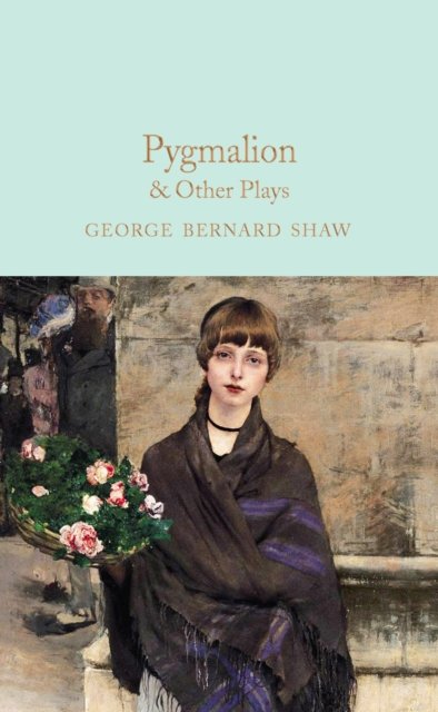 Pygmalion & Other Plays (Macmillan Collector's Library)