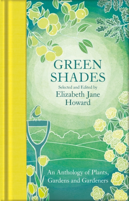 Green Shades : An Anthology of Plants, Gardens and Gardeners (Macmillan Collector's Library)