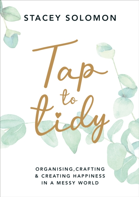 Tap to Tidy : Organising, Crafting & Creating Happiness in a Messy World