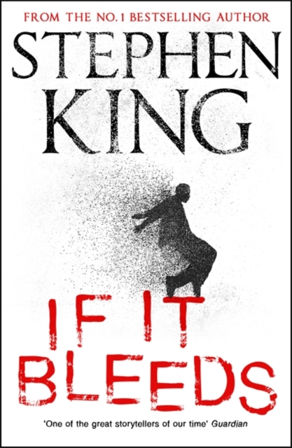 If It Bleeds : a stand-alone sequel to the No. 1 bestseller The Outsider, plus three irresistible novellas