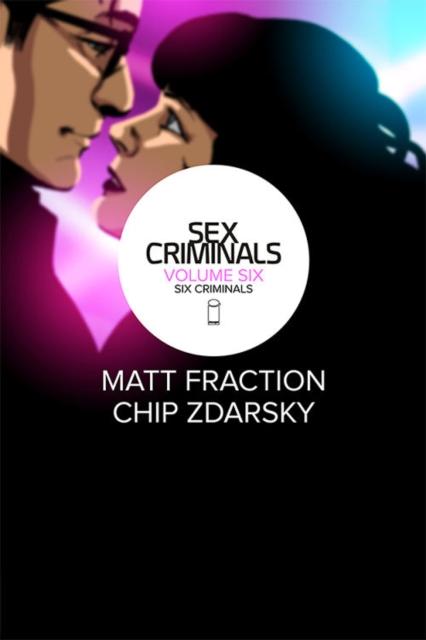 Sex Criminals Volume 6: Six Criminals