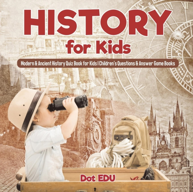 History for Kids - Modern & Ancient History Quiz Book for Kids - Children's Questions & Answer Game Books