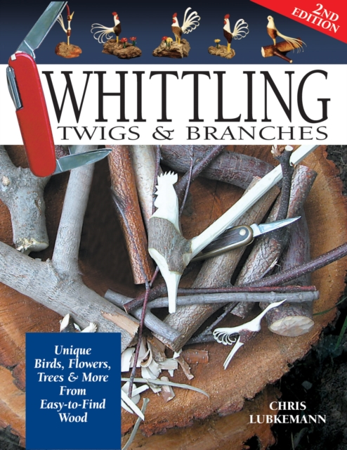 Whittling Twigs & Branches - 2nd Edition