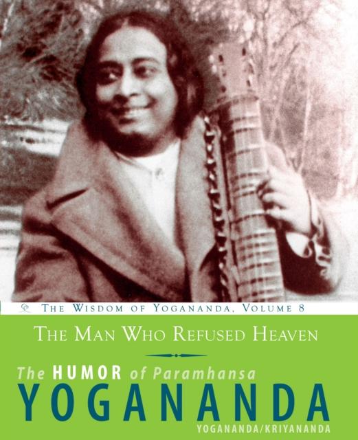Man Who Refused Heaven - the Humor of Paramhansa Yogananda