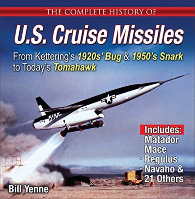 Complete History of U.S. Cruise Missiles: From Kettering's 1920s' Bug & 1950s' Snark to Today's Tomahawk