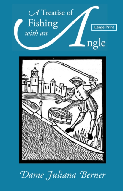 Treatise of Fishing with an Angle, Large-Print Edition