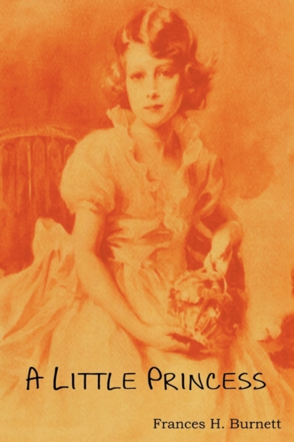 Little Princess; Being the Whole Story of Sara Crewe Now Told for the First Time