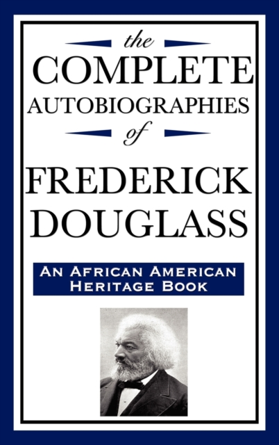 Complete Autobiographies of Frederick Douglas (an African American Heritage Book)