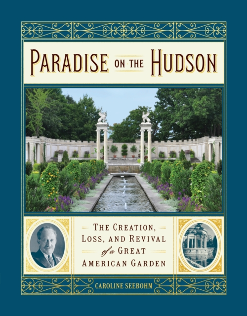 Paradise on the Hudson: The Creation, Loss, and Revival of a Gilded Age Garden