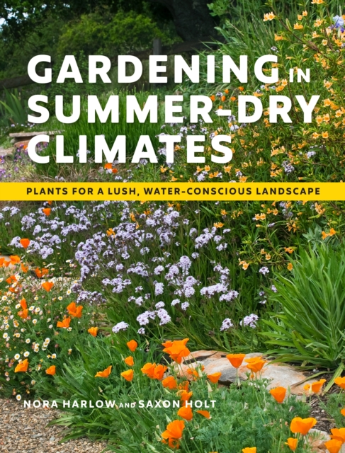 Gardening in Summer-Dry Climates: Plants for a Lush, Water-Conscious Landscapes
