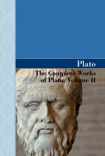 Complete Works of Plato, Volume II