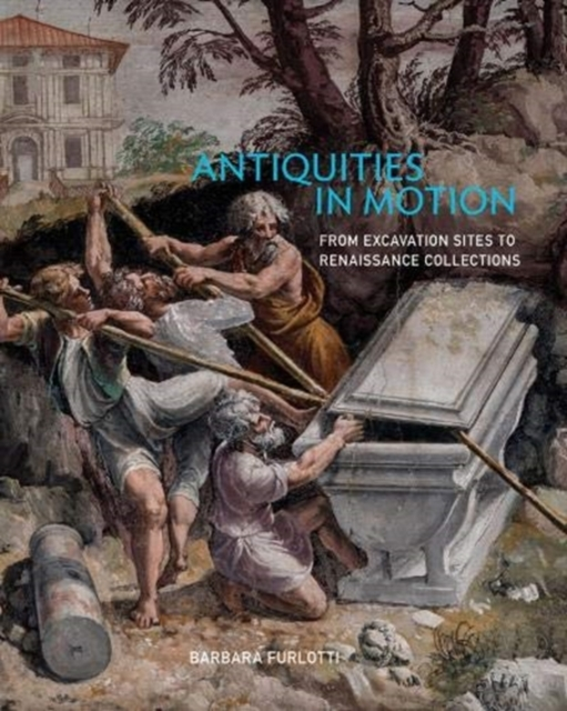 Antiquities in Motion - From Excavation Sites to Renaissance Collections