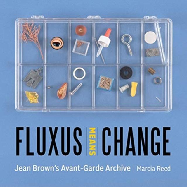 Fluxus Means Change - Jean Brown's Avant-Garde Archive
