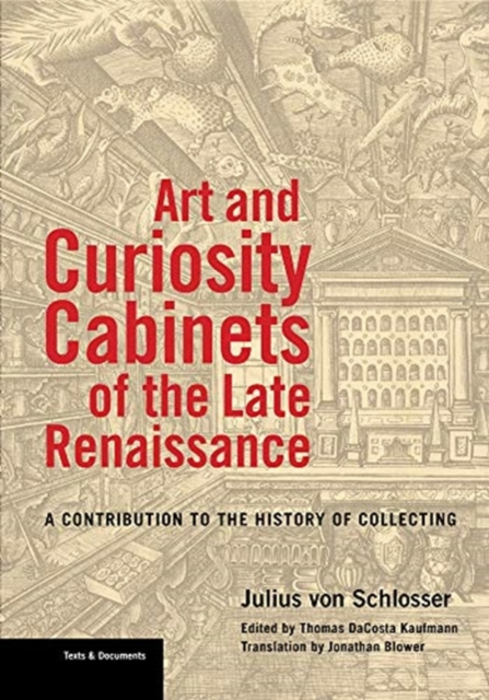 Art and Curiosity Cabinets of the Late Renaissance  - A Contribution to the History of Collecting