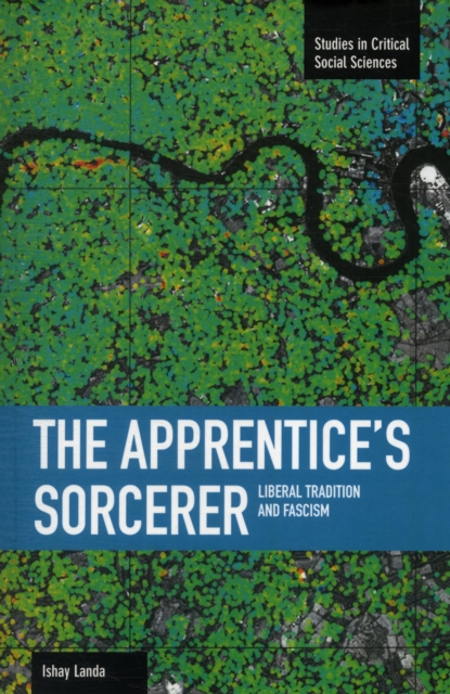 Apprentice's Sorcerer, The: Liberal Tradition And Fascism