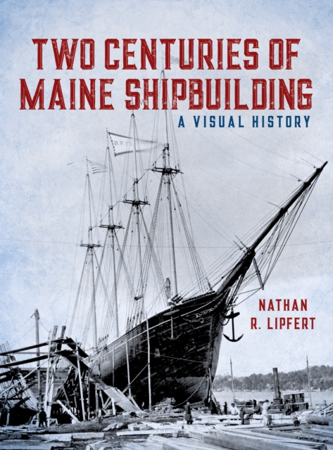 Two Centuries of Maine Shipbuilding