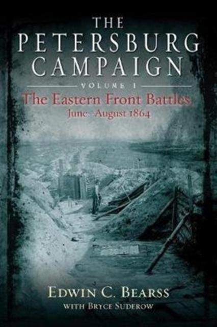 Petersburg Campaign. Volume 1