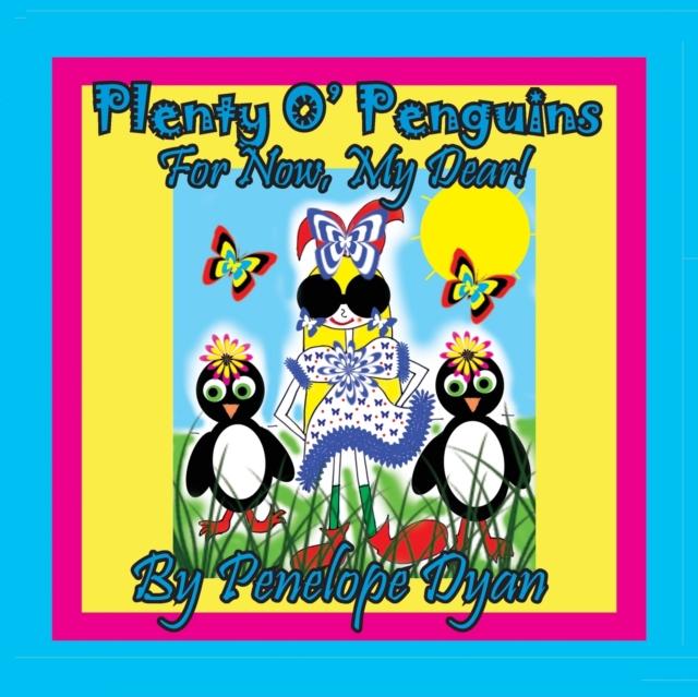 Plenty O' Penguins . . .For Now, My Dear!