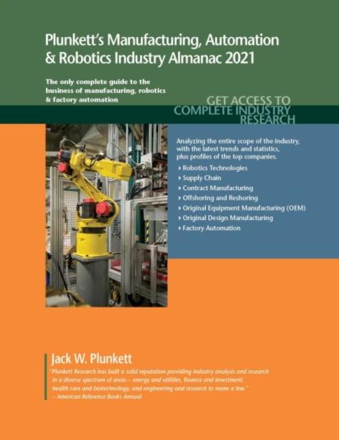 Plunkett's Manufacturing, Automation & Robotics Industry Almanac 2021
