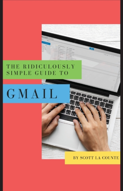 Ridiculously Simple Guide to Gmail