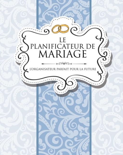Le Planificateur de Mariage L'Organisateur Parfait Pour La Future Mariee