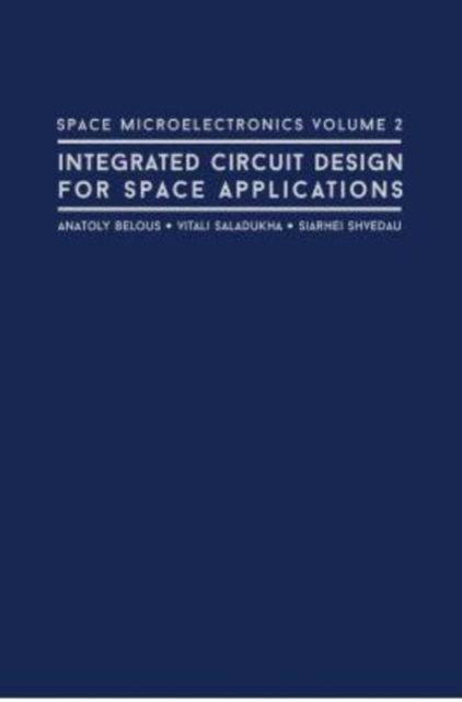 Space Microelectronics: Integrated Circuit Design for Space Applications