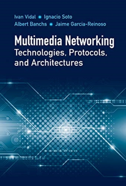 Multimedia Networking Technologies, Protocols, & Architectures