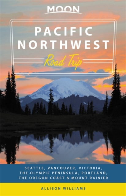 Moon Pacific Northwest Road Trip (Second Edition)